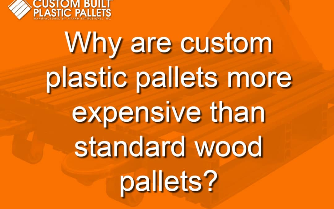 Why are custom plastic pallets more expensive than standard pallets?